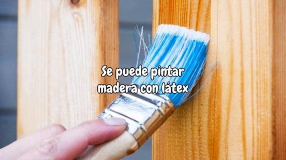 Se puede pintar madera con látex